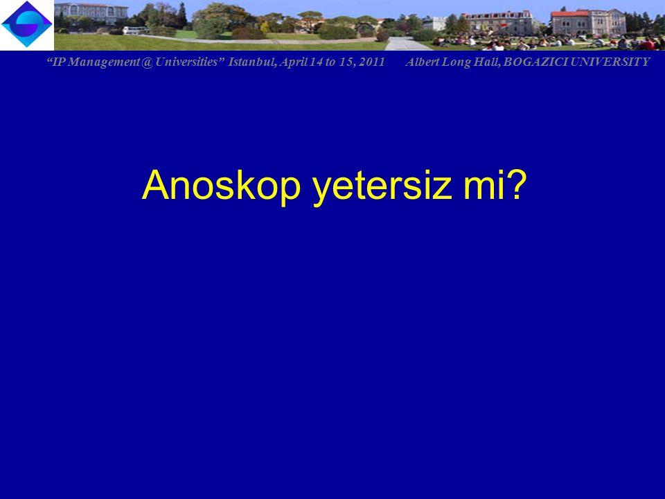 "Anoskop yetersiz mi? ""IP Management @ Universities"" Istanbul, April 14 to 15, 2011 Albert Long Hall, BOGAZICI UNIVERSITY"