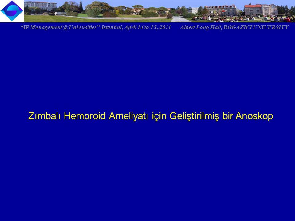 Hemoroid cerrahisinde yeni bir yöntem 1998 yılında tarif edilen yeni bir ameliyat Tek kullanımlık bir kit Zımbalayan alet Anoskop Yardımcı malzemeler IP Management @ Universities Istanbul, April 14 to 15, 2011 Albert Long Hall, BOGAZICI UNIVERSITY