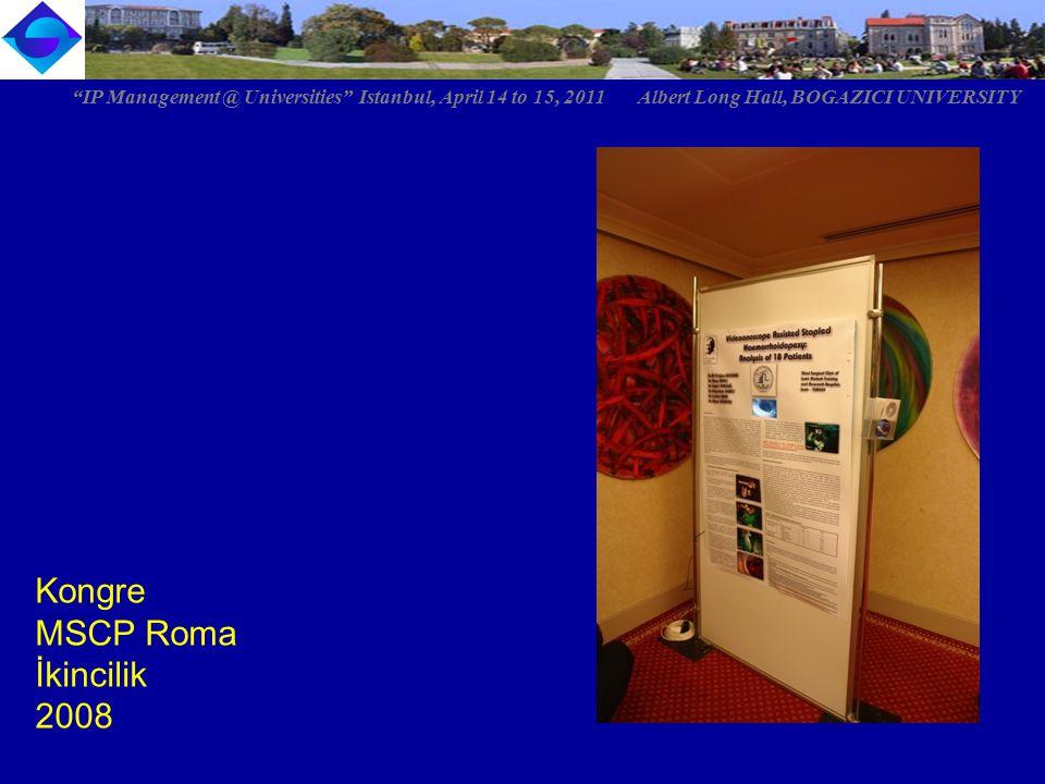 "Kongre MSCP Roma İkincilik 2008 ""IP Management @ Universities"" Istanbul, April 14 to 15, 2011 Albert Long Hall, BOGAZICI UNIVERSITY"