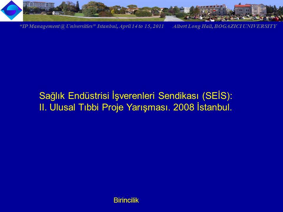"""Sağlık Endüstrisi İşverenleri Sendikası (SEİS): II. Ulusal Tıbbi Proje Yarışması. 2008 İstanbul. Birincilik """"IP Management @ Universities"""" Istanbul, A"""