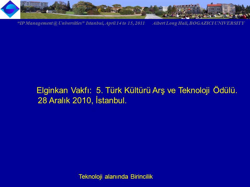 """Elginkan Vakfı: 5. Türk Kültürü Arş ve Teknoloji Ödülü. 28 Aralık 2010, İstanbul. Teknoloji alanında Birincilik """"IP Management @ Universities"""" Istanbu"""