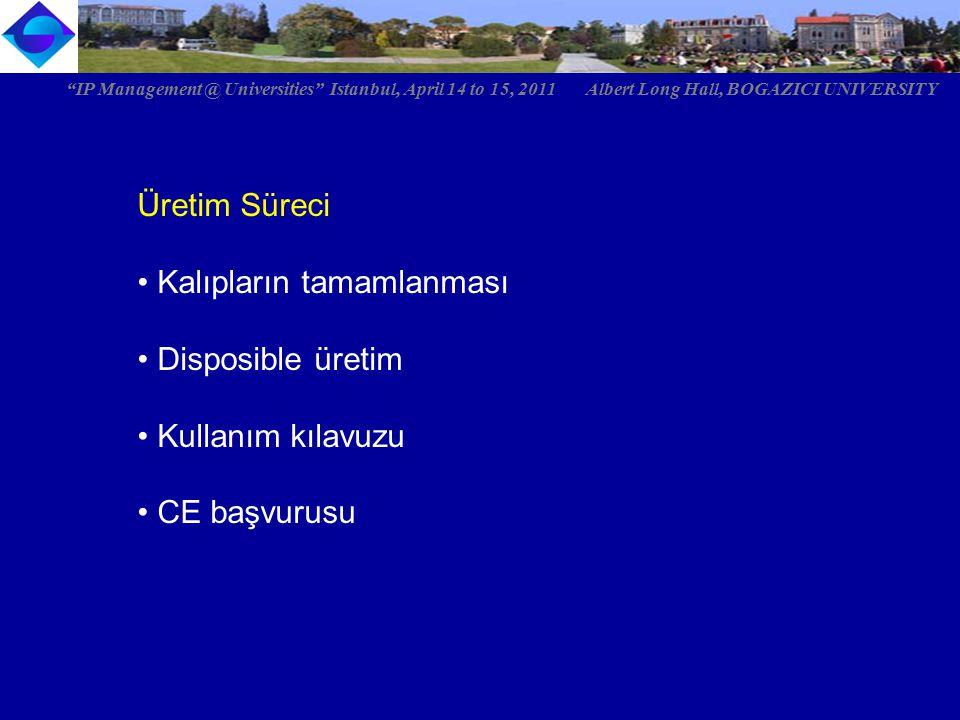 """Üretim Süreci Kalıpların tamamlanması Disposible üretim Kullanım kılavuzu CE başvurusu """"IP Management @ Universities"""" Istanbul, April 14 to 15, 2011 A"""