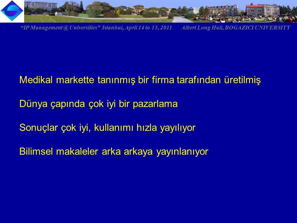 Medikal markette tanınmış bir firma tarafından üretilmiş Dünya çapında çok iyi bir pazarlama Sonuçlar çok iyi, kullanımı hızla yayılıyor Bilimsel makaleler arka arkaya yayınlanıyor IP Management @ Universities Istanbul, April 14 to 15, 2011 Albert Long Hall, BOGAZICI UNIVERSITY