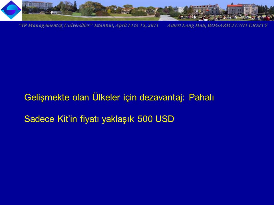 """Gelişmekte olan Ülkeler için dezavantaj: Pahalı Sadece Kit'in fiyatı yaklaşık 500 USD """"IP Management @ Universities"""" Istanbul, April 14 to 15, 2011 Al"""