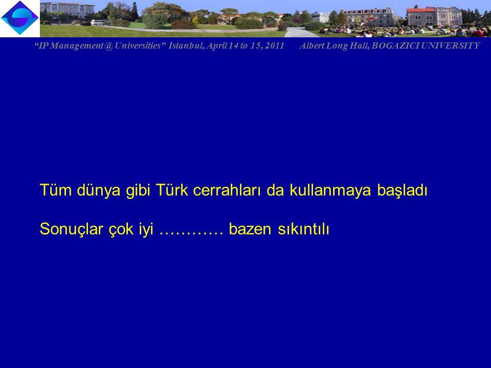 """Tüm dünya gibi Türk cerrahları da kullanmaya başladı Sonuçlar çok iyi ………… bazen sıkıntılı """"IP Management @ Universities"""" Istanbul, April 14 to 15, 20"""