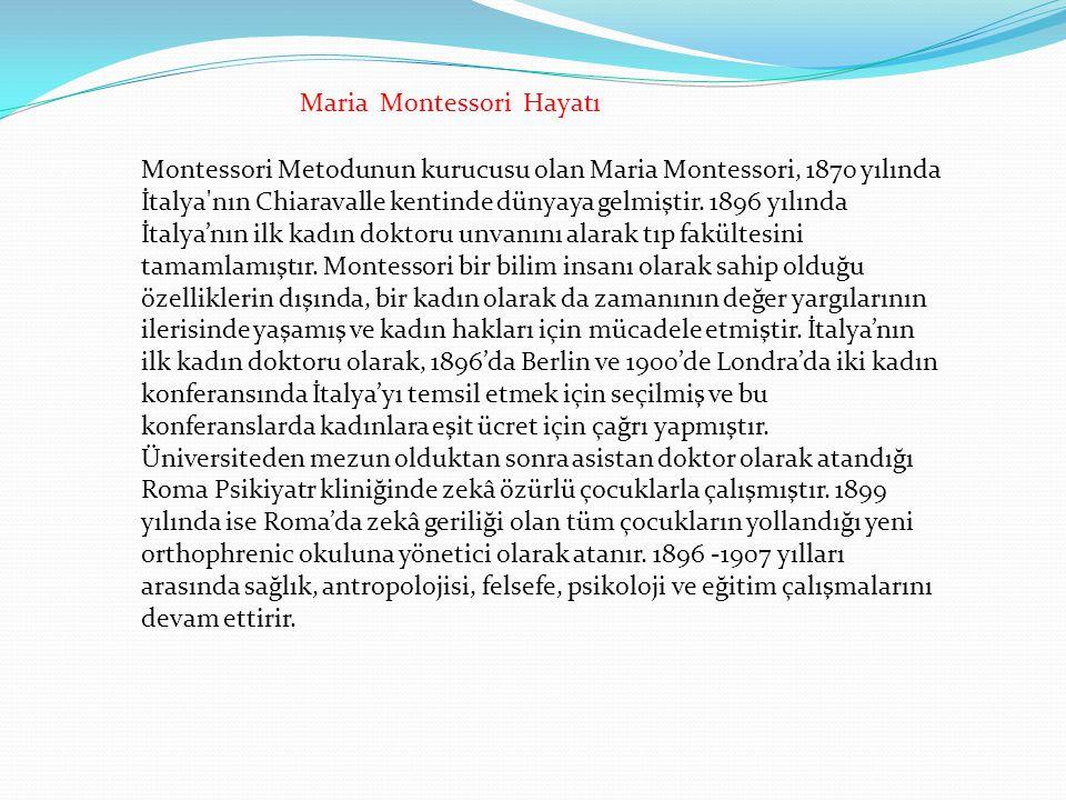 Montessori Metodunun kurucusu olan Maria Montessori, 1870 yılında İtalya'nın Chiaravalle kentinde dünyaya gelmiştir. 1896 yılında İtalya'nın ilk kadın