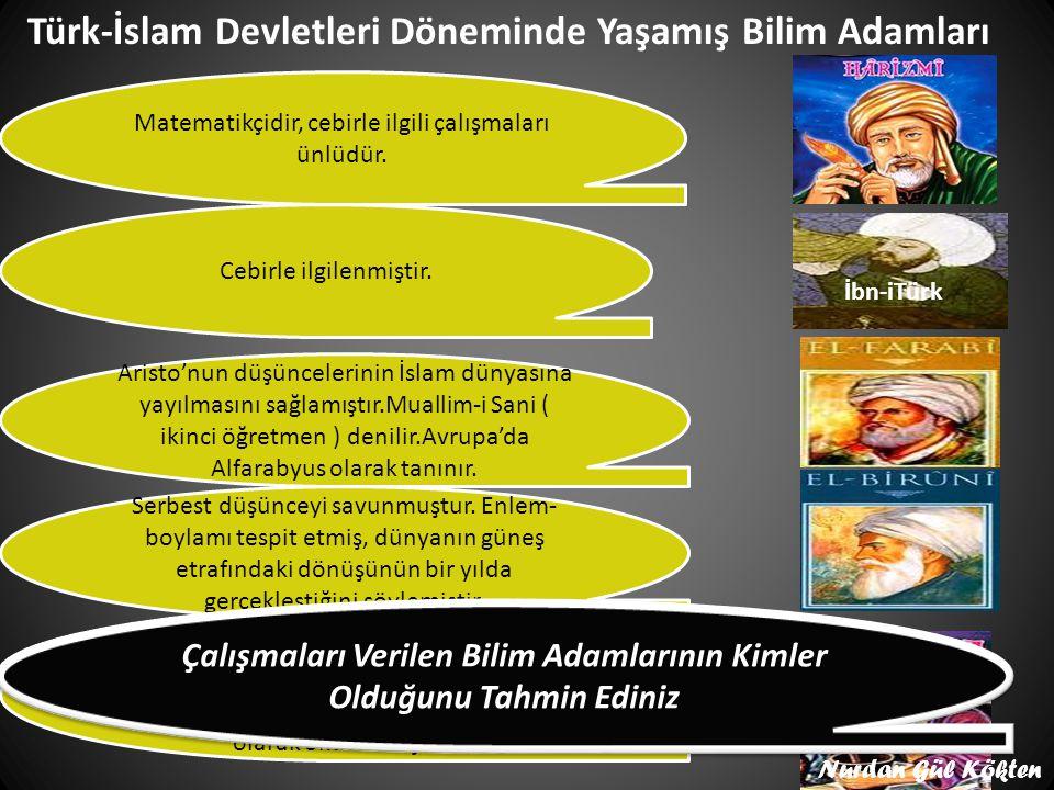 Türk-İslam Devletleri Döneminde Yaşamış Bilim Adamları Matematikçidir, cebirle ilgili çalışmaları ünlüdür.