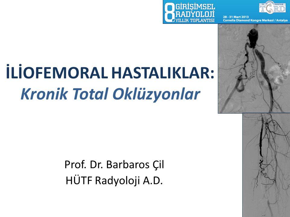 İLİOFEMORAL HASTALIKLAR: Kronik Total Oklüzyonlar Prof. Dr. Barbaros Çil HÜTF Radyoloji A.D.