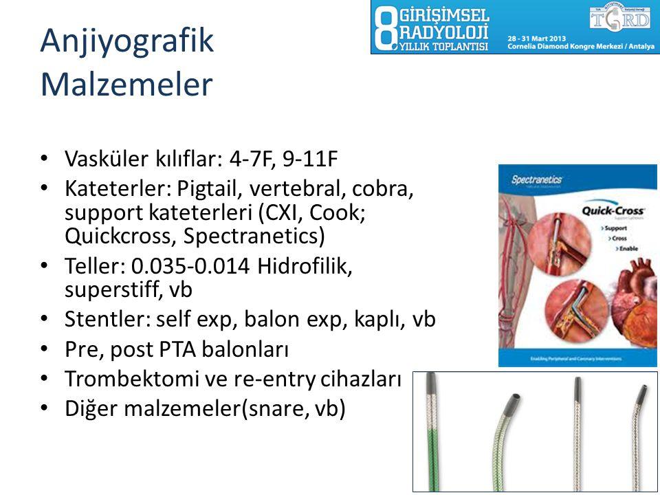 Anjiyografik Malzemeler Vasküler kılıflar: 4-7F, 9-11F Kateterler: Pigtail, vertebral, cobra, support kateterleri (CXI, Cook; Quickcross, Spectranetic