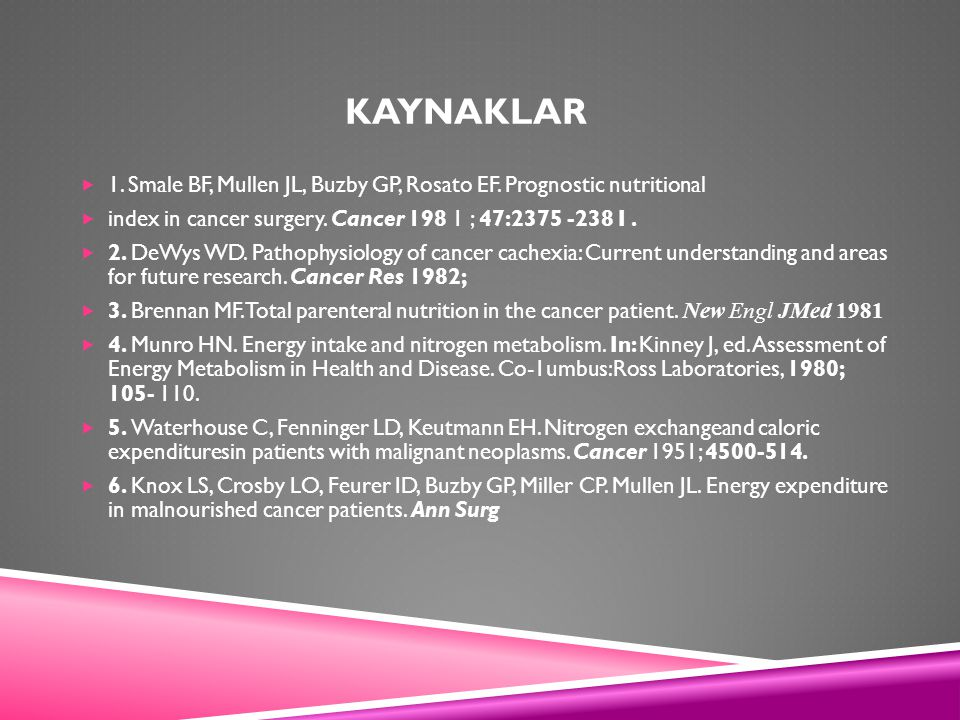 KAYNAKLAR  1. Smale BF, Mullen JL, Buzby GP, Rosato EF. Prognostic nutritional  index in cancer surgery. Cancer 198 1 ; 47:2375 -238 I.  2. DeWys W