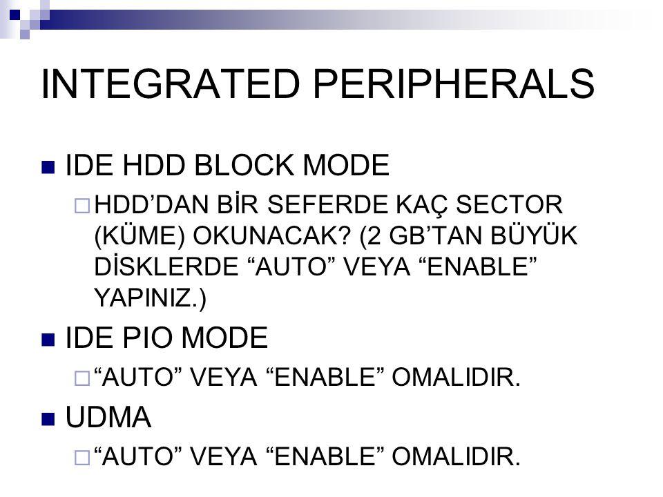 """INTEGRATED PERIPHERALS IDE HDD BLOCK MODE  HDD'DAN BİR SEFERDE KAÇ SECTOR (KÜME) OKUNACAK? (2 GB'TAN BÜYÜK DİSKLERDE """"AUTO"""" VEYA """"ENABLE"""" YAPINIZ.) I"""