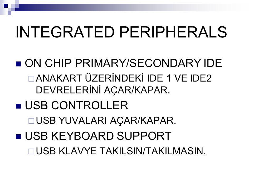 INTEGRATED PERIPHERALS ON CHIP PRIMARY/SECONDARY IDE  ANAKART ÜZERİNDEKİ IDE 1 VE IDE2 DEVRELERİNİ AÇAR/KAPAR. USB CONTROLLER  USB YUVALARI AÇAR/KAP