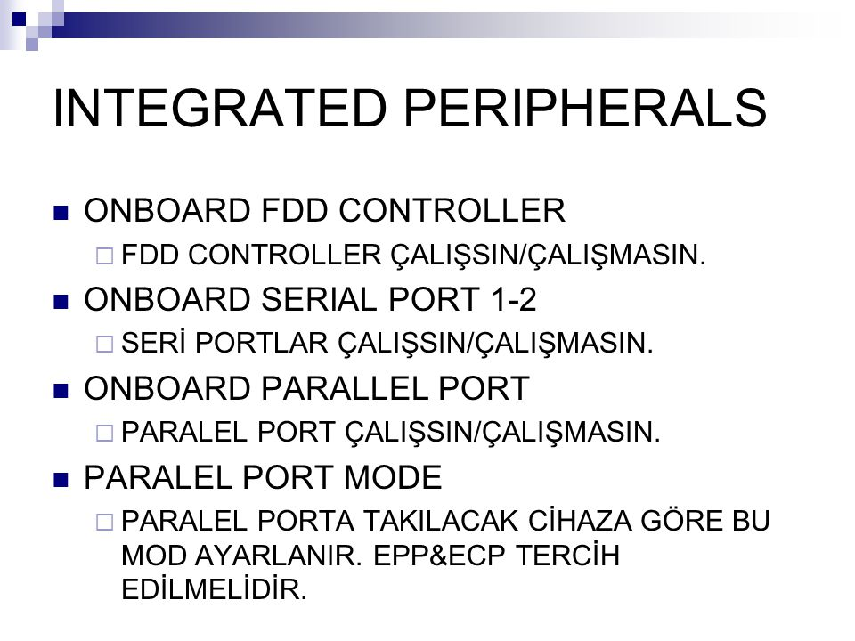 INTEGRATED PERIPHERALS ONBOARD FDD CONTROLLER  FDD CONTROLLER ÇALIŞSIN/ÇALIŞMASIN. ONBOARD SERIAL PORT 1-2  SERİ PORTLAR ÇALIŞSIN/ÇALIŞMASIN. ONBOAR