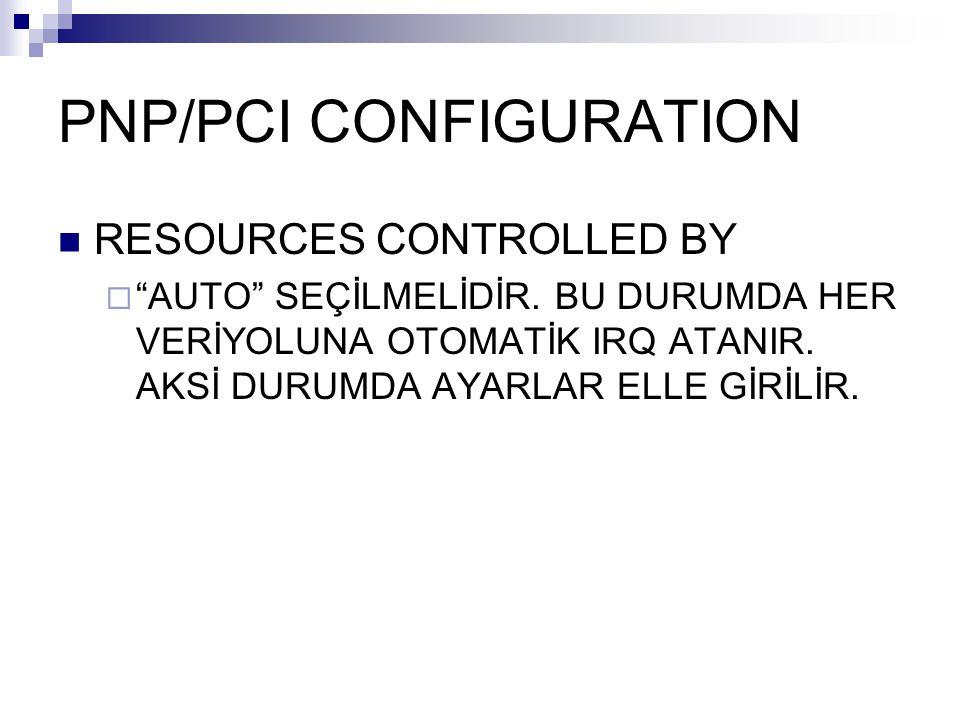 """PNP/PCI CONFIGURATION RESOURCES CONTROLLED BY  """"AUTO"""" SEÇİLMELİDİR. BU DURUMDA HER VERİYOLUNA OTOMATİK IRQ ATANIR. AKSİ DURUMDA AYARLAR ELLE GİRİLİR."""