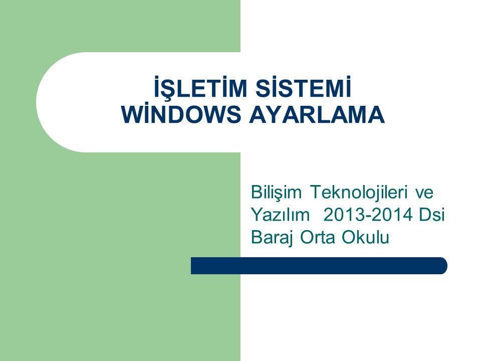 İŞLETİM SİSTEMİ WİNDOWS AYARLAMA Bilişim Teknolojileri ve Yazılım 2013-2014 Dsi Baraj Orta Okulu