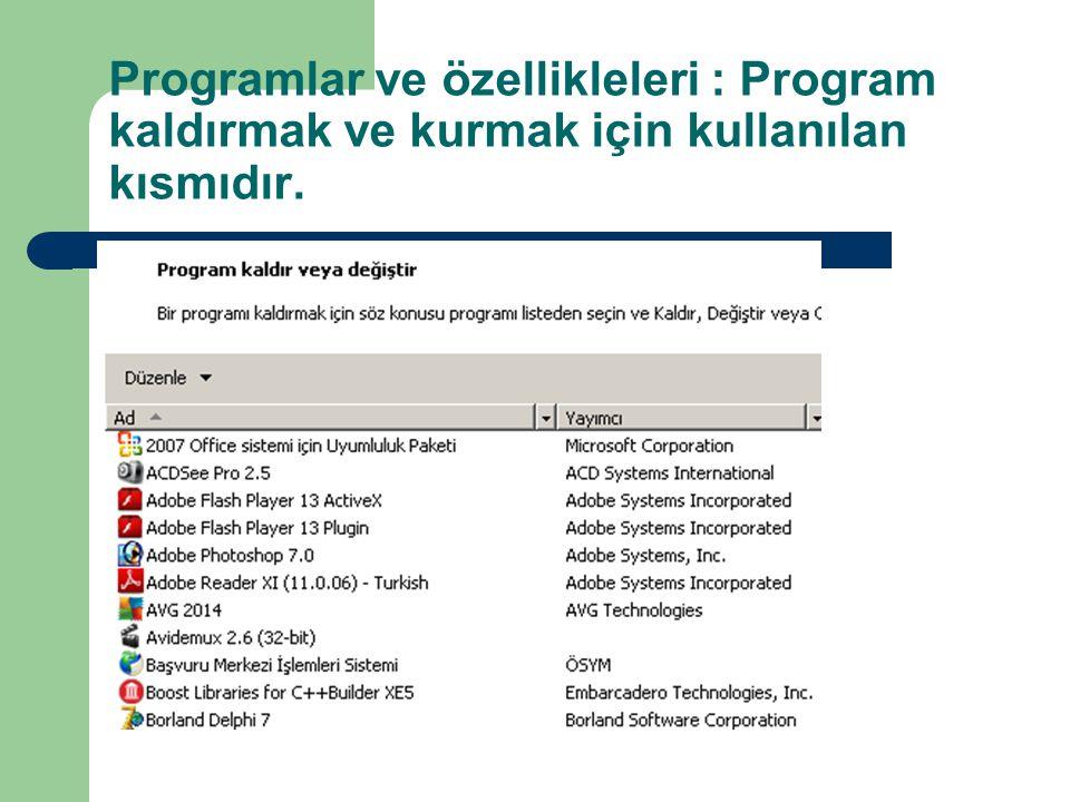 Programlar ve özellikleleri : Program kaldırmak ve kurmak için kullanılan kısmıdır.