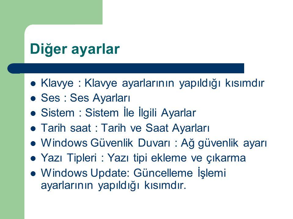 Diğer ayarlar Klavye : Klavye ayarlarının yapıldığı kısımdır Ses : Ses Ayarları Sistem : Sistem İle İlgili Ayarlar Tarih saat : Tarih ve Saat Ayarları Windows Güvenlik Duvarı : Ağ güvenlik ayarı Yazı Tipleri : Yazı tipi ekleme ve çıkarma Windows Update: Güncelleme İşlemi ayarlarının yapıldığı kısımdır.