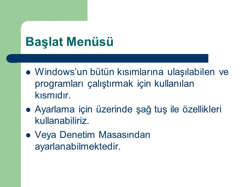 Başlat Menüsü Windows'un bütün kısımlarına ulaşılabilen ve programları çalıştırmak için kullanılan kısmıdır. Ayarlama için üzerinde şağ tuş ile özelli