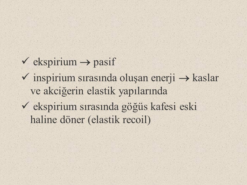 ekspirium  pasif inspirium sırasında oluşan enerji  kaslar ve akciğerin elastik yapılarında ekspirium sırasında göğüs kafesi eski haline döner (elas