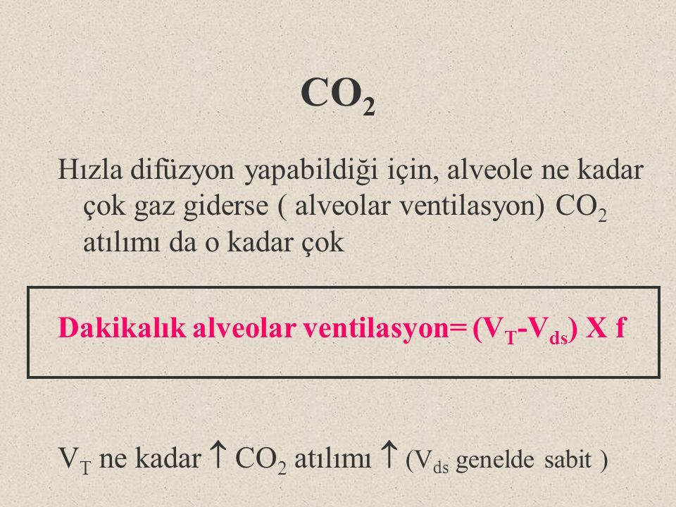 CO 2 Hızla difüzyon yapabildiği için, alveole ne kadar çok gaz giderse ( alveolar ventilasyon) CO 2 atılımı da o kadar çok Dakikalık alveolar ventilas