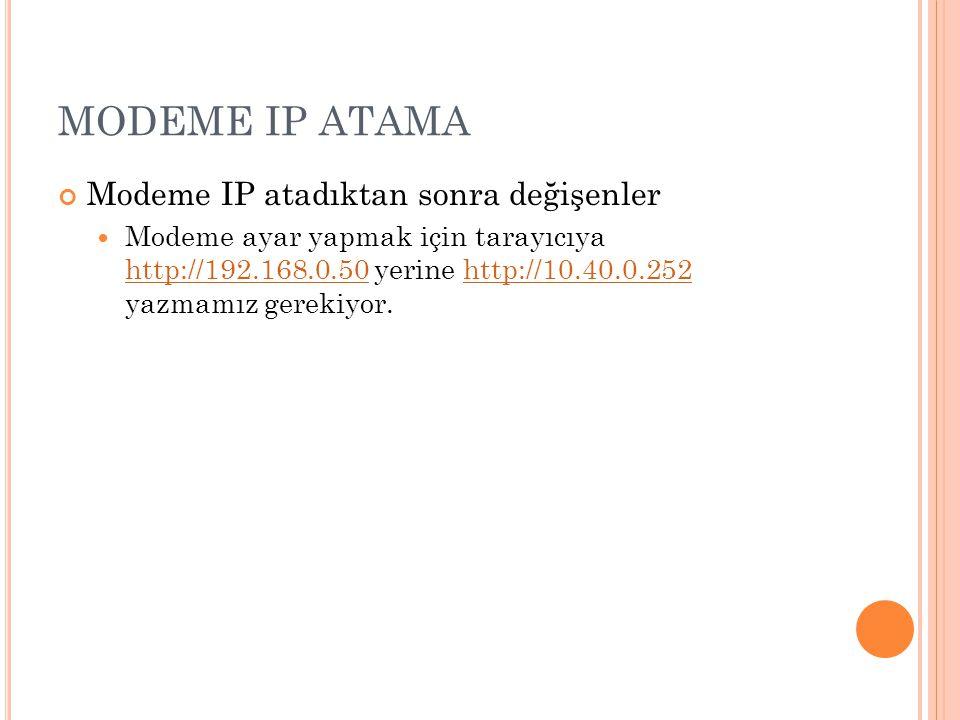 MODEME IP ATAMA Modeme IP atadıktan sonra değişenler Modeme ayar yapmak için tarayıcıya http://192.168.0.50 yerine http://10.40.0.252 yazmamız gerekiyor.