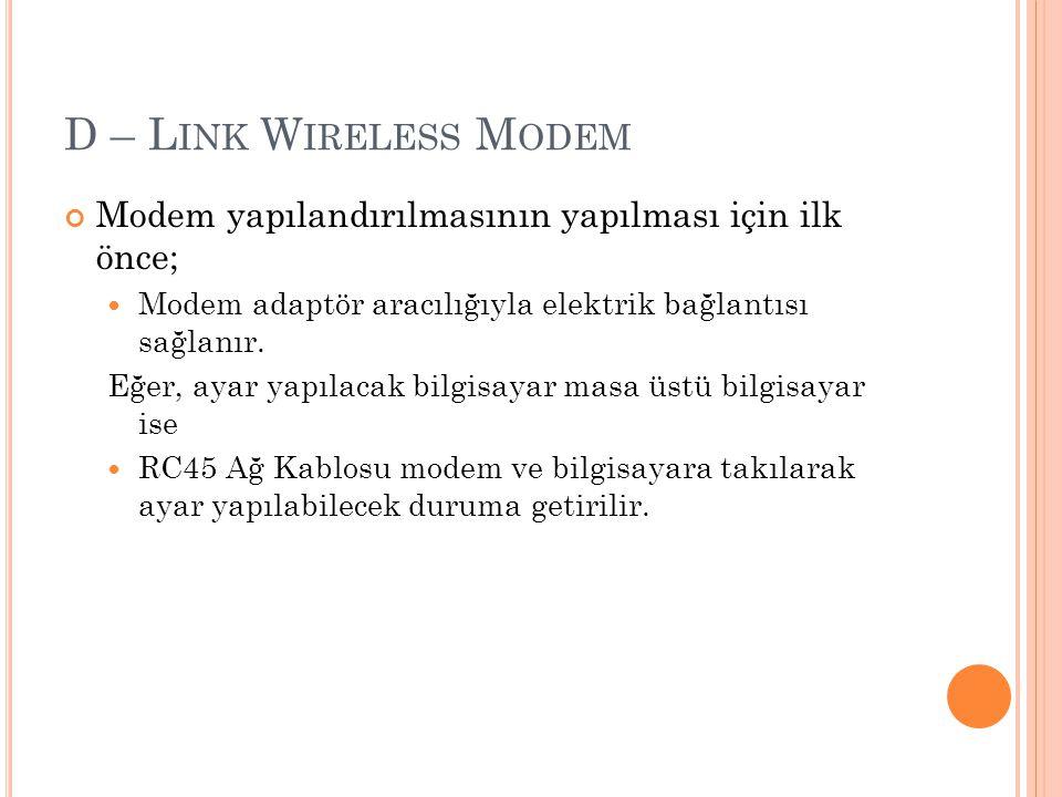 D – L INK W IRELESS M ODEM Modem yapılandırılmasının yapılması için ilk önce; Modem adaptör aracılığıyla elektrik bağlantısı sağlanır.