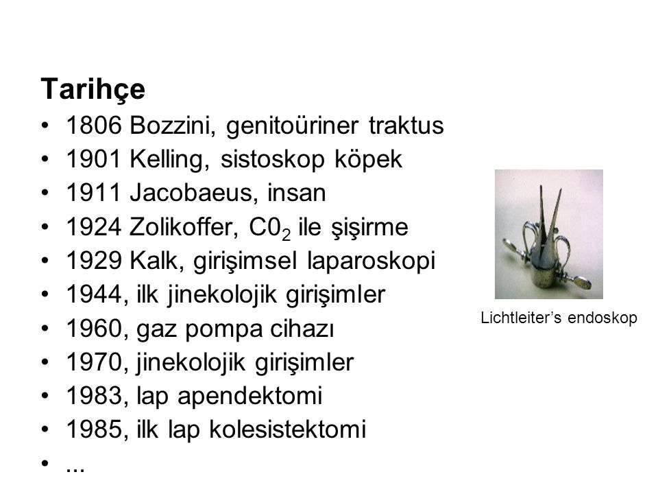 Tarihçe 1806 Bozzini, genitoüriner traktus 1901 Kelling, sistoskop köpek 1911 Jacobaeus, insan 1924 Zolikoffer, C0 2 ile şişirme 1929 Kalk, girişimsel