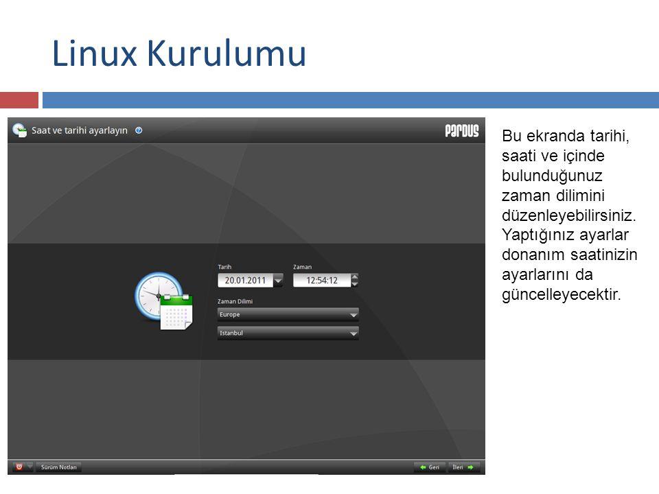 Linux Kurulumu Bu ekranda tarihi, saati ve içinde bulunduğunuz zaman dilimini düzenleyebilirsiniz.