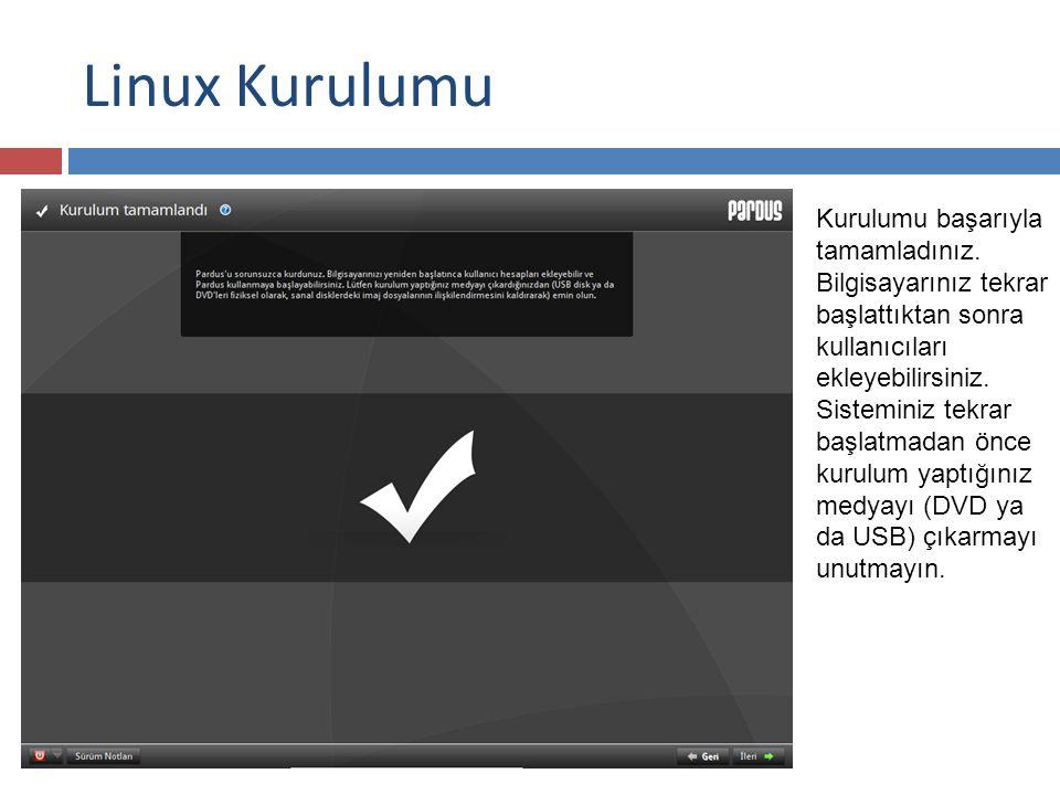 Linux Kurulumu Kurulumu başarıyla tamamladınız.