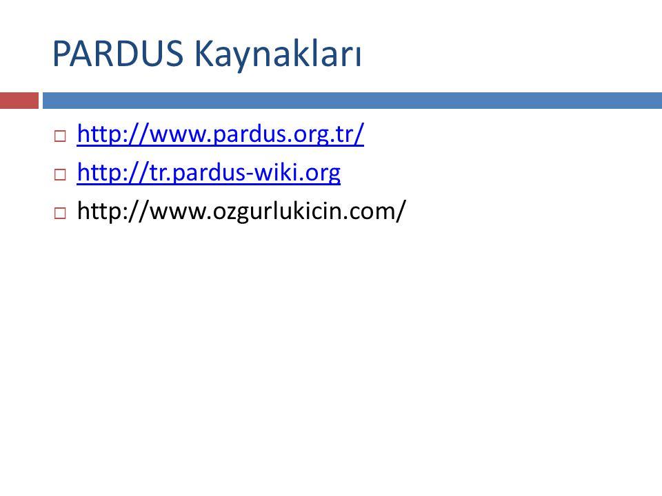 PARDUS Kaynakları  http://www.pardus.org.tr/ http://www.pardus.org.tr/  http://tr.pardus-wiki.org http://tr.pardus-wiki.org  http://www.ozgurlukicin.com/