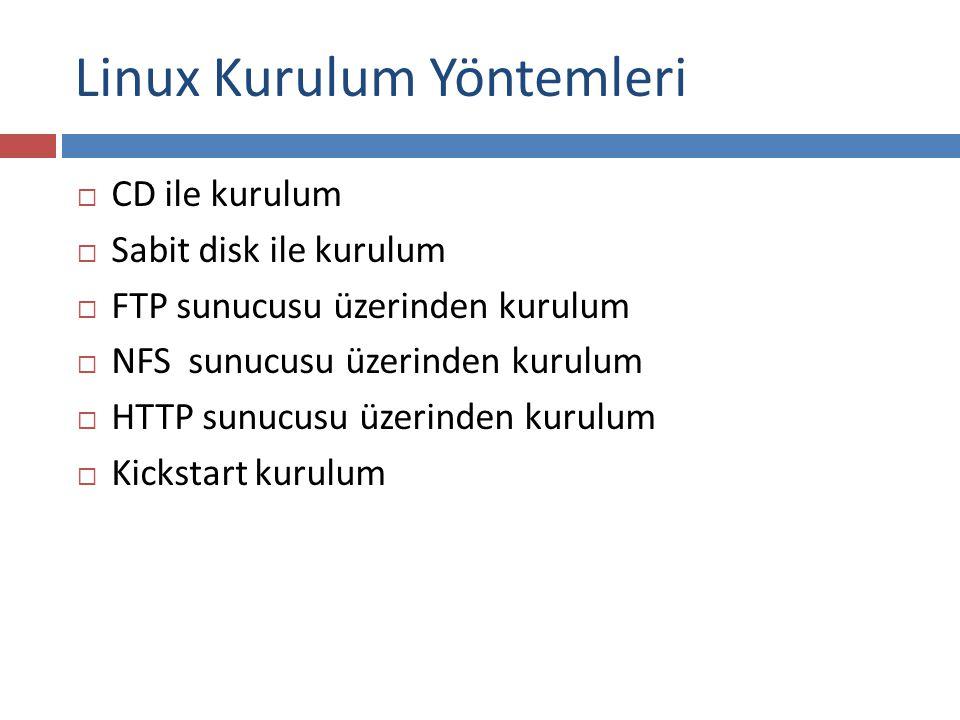 Linux Kurulum Yöntemleri  CD ile kurulum  Sabit disk ile kurulum  FTP sunucusu üzerinden kurulum  NFS sunucusu üzerinden kurulum  HTTP sunucusu üzerinden kurulum  Kickstart kurulum