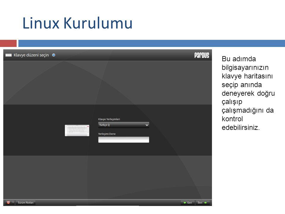 Linux Kurulumu Bu adımda bilgisayarınızın klavye haritasını seçip anında deneyerek doğru çalışıp çalışmadığını da kontrol edebilirsiniz.