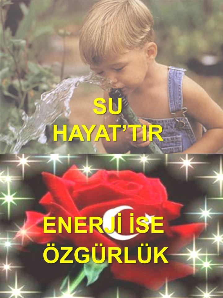 SU HAYAT'TIR ÖZGÜRLÜK ENERJİ İSE