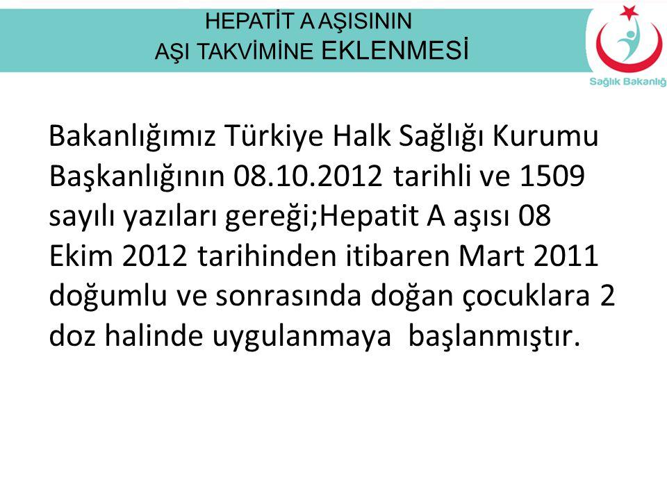Bakanlığımız Türkiye Halk Sağlığı Kurumu Başkanlığının 08.10.2012 tarihli ve 1509 sayılı yazıları gereği;Hepatit A aşısı 08 Ekim 2012 tarihinden itiba