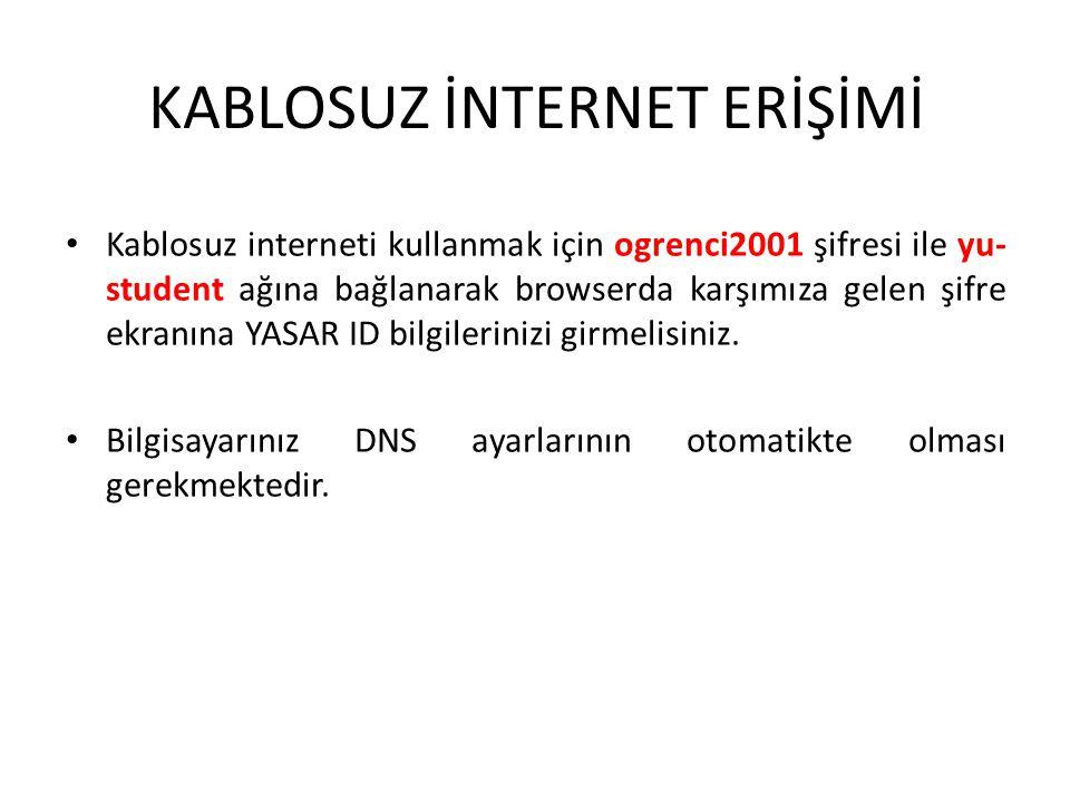 KABLOSUZ İNTERNET ERİŞİMİ Kablosuz interneti kullanmak için ogrenci2001 şifresi ile yu- student ağına bağlanarak browserda karşımıza gelen şifre ekranına YASAR ID bilgilerinizi girmelisiniz.