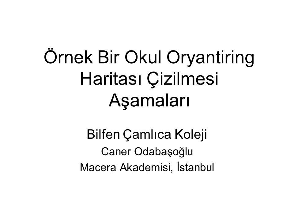 Örnek Bir Okul Oryantiring Haritası Çizilmesi Aşamaları Bilfen Çamlıca Koleji Caner Odabaşoğlu Macera Akademisi, İstanbul