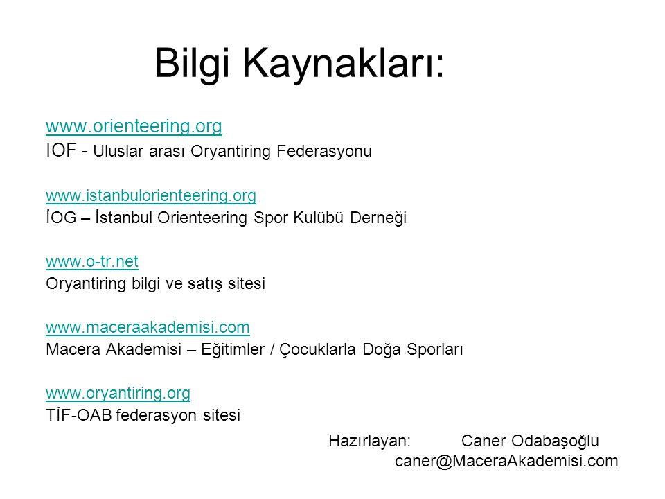 Bilgi Kaynakları: www.orienteering.org IOF - Uluslar arası Oryantiring Federasyonu www.istanbulorienteering.org İOG – İstanbul Orienteering Spor Kulübü Derneği www.o-tr.net Oryantiring bilgi ve satış sitesi www.maceraakademisi.com Macera Akademisi – Eğitimler / Çocuklarla Doğa Sporları www.oryantiring.org TİF-OAB federasyon sitesi Hazırlayan: Caner Odabaşoğlu caner@MaceraAkademisi.com