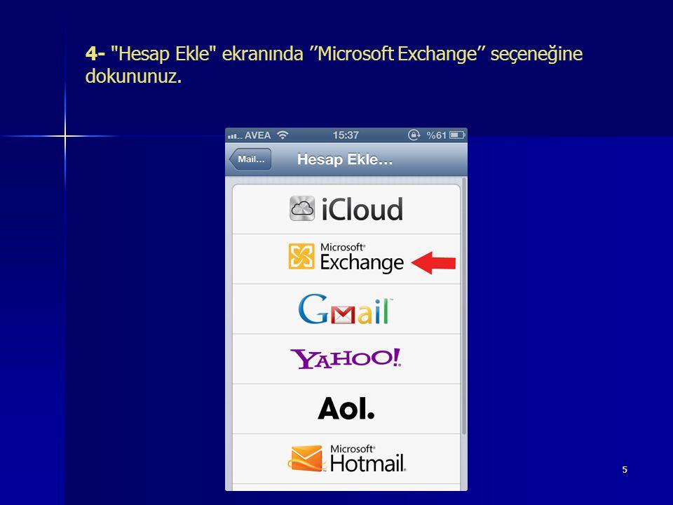 5 4- Hesap Ekle ekranında ''Microsoft Exchange'' seçeneğine dokununuz.