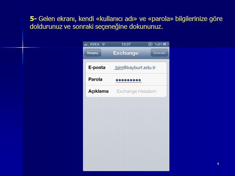 6 5- Gelen ekranı, kendi «kullanıcı adı» ve «parola» bilgilerinize göre doldurunuz ve sonraki seçeneğine dokununuz.
