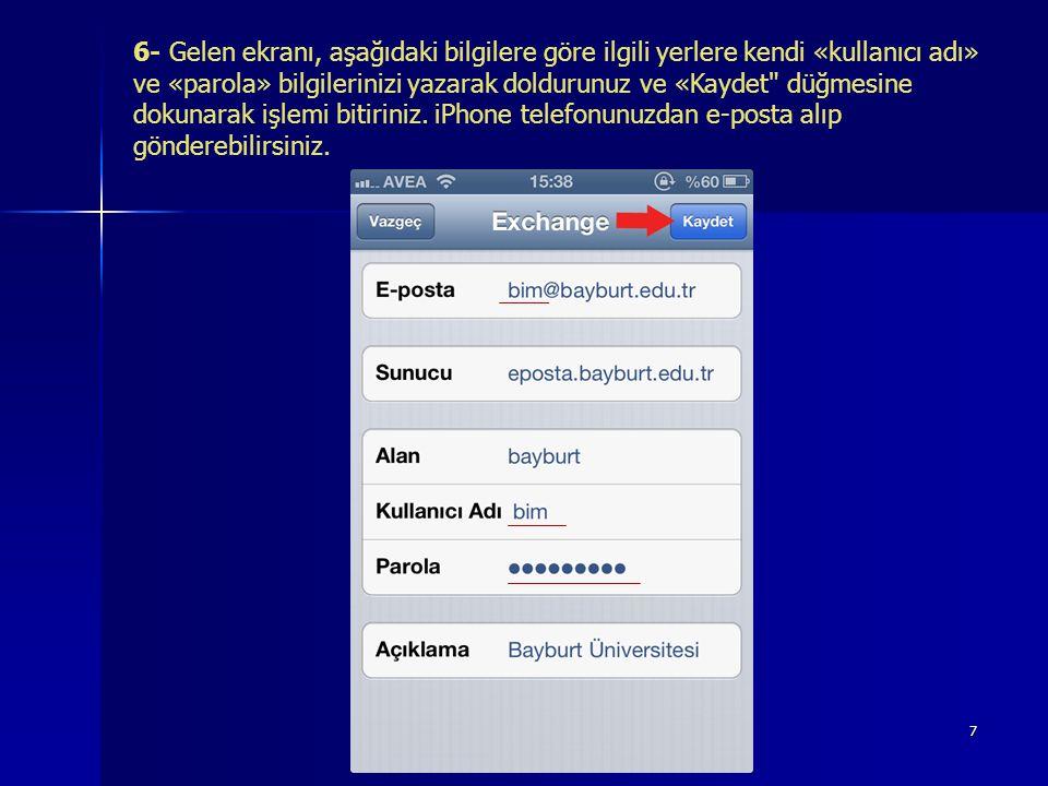 7 6- Gelen ekranı, aşağıdaki bilgilere göre ilgili yerlere kendi «kullanıcı adı» ve «parola» bilgilerinizi yazarak doldurunuz ve «Kaydet