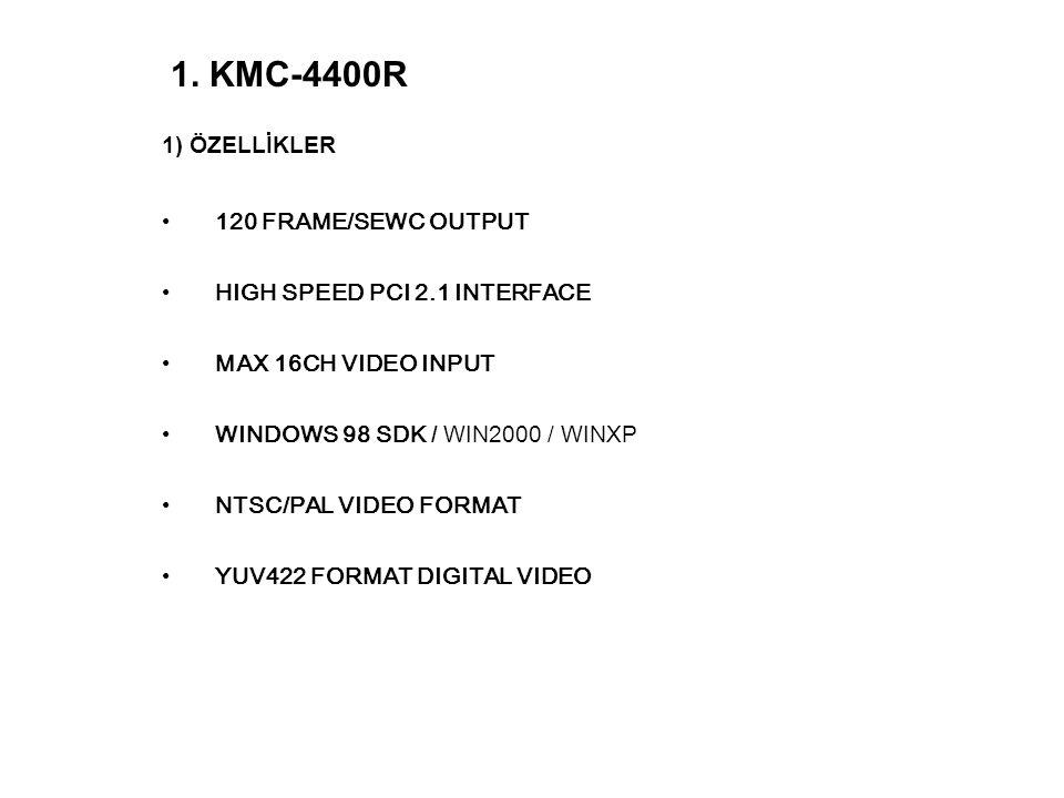 1) ÖZELLİKLER 120 FRAME/SEWC OUTPUT HIGH SPEED PCI 2.1 INTERFACE MAX 16CH VIDEO INPUT WINDOWS 98 SDK / WIN2000 / WINXP NTSC/PAL VIDEO FORMAT YUV422 FO