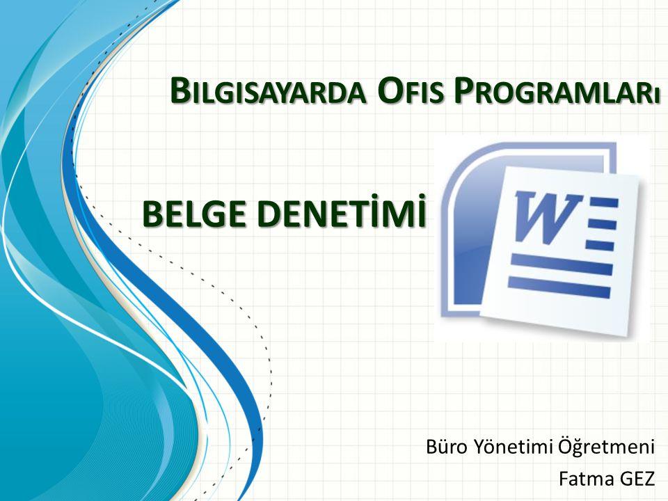 B ILGISAYARDA O FIS P ROGRAMLARı Büro Yönetimi Öğretmeni Fatma GEZ BELGE DENETİMİ