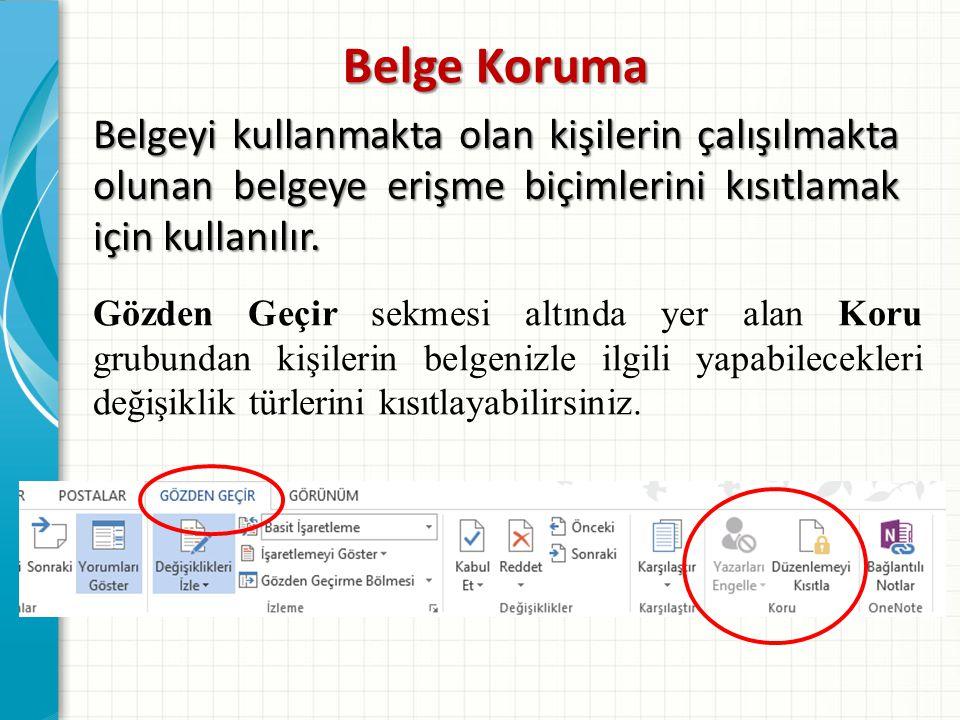 Belge Koruma Belgeyi kullanmakta olan kişilerin çalışılmakta olunan belgeye erişme biçimlerini kısıtlamak için kullanılır. Gözden Geçir sekmesi altınd