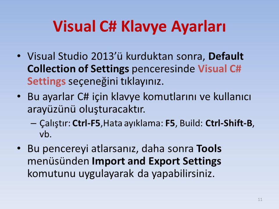 Visual C# Klavye Ayarları Visual Studio 2013'ü kurduktan sonra, Default Collection of Settings penceresinde Visual C# Settings seçeneğini tıklayınız.