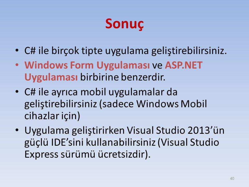 Sonuç C# ile birçok tipte uygulama geliştirebilirsiniz. Windows Form Uygulaması ve ASP.NET Uygulaması birbirine benzerdir. C# ile ayrıca mobil uygulam