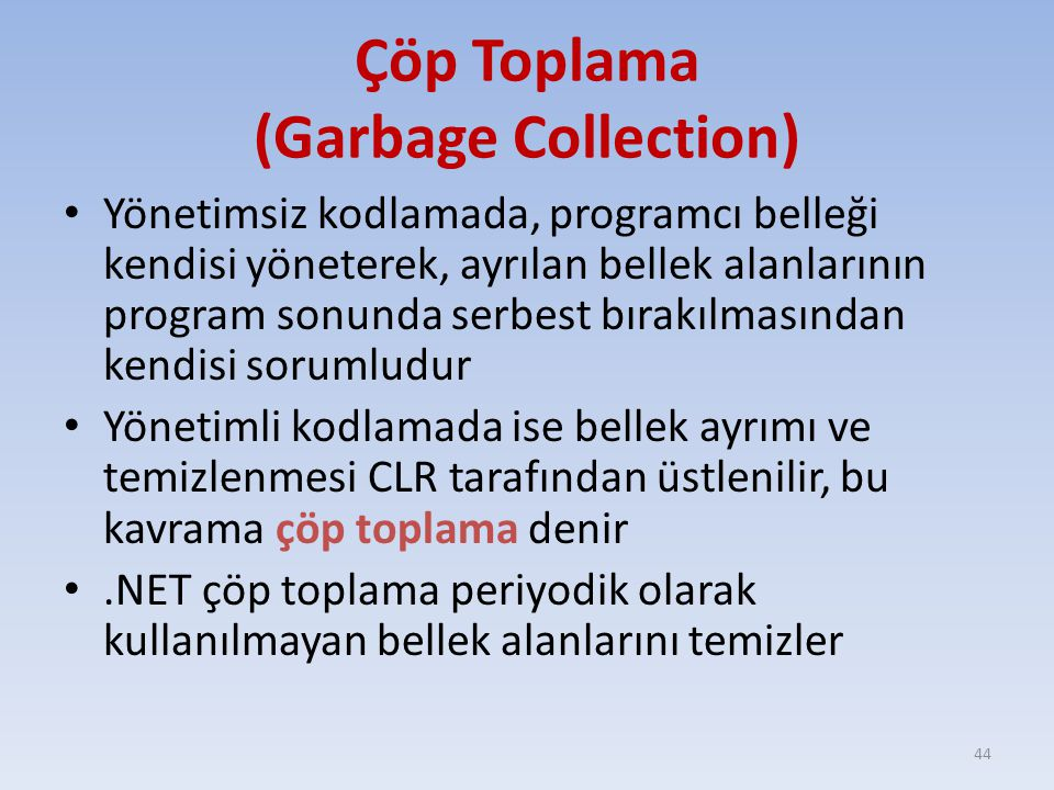 Çöp Toplama (Garbage Collection) Yönetimsiz kodlamada, programcı belleği kendisi yöneterek, ayrılan bellek alanlarının program sonunda serbest bırakıl