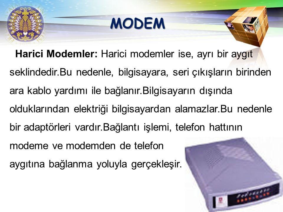 MODEM Dahili Modemler: Dahili modemler, bilgisayara takılan diğer kartlar gibi, kasa içinde bir yuvaya takılır. Modem kartının üzerindeki iki çıkıştan