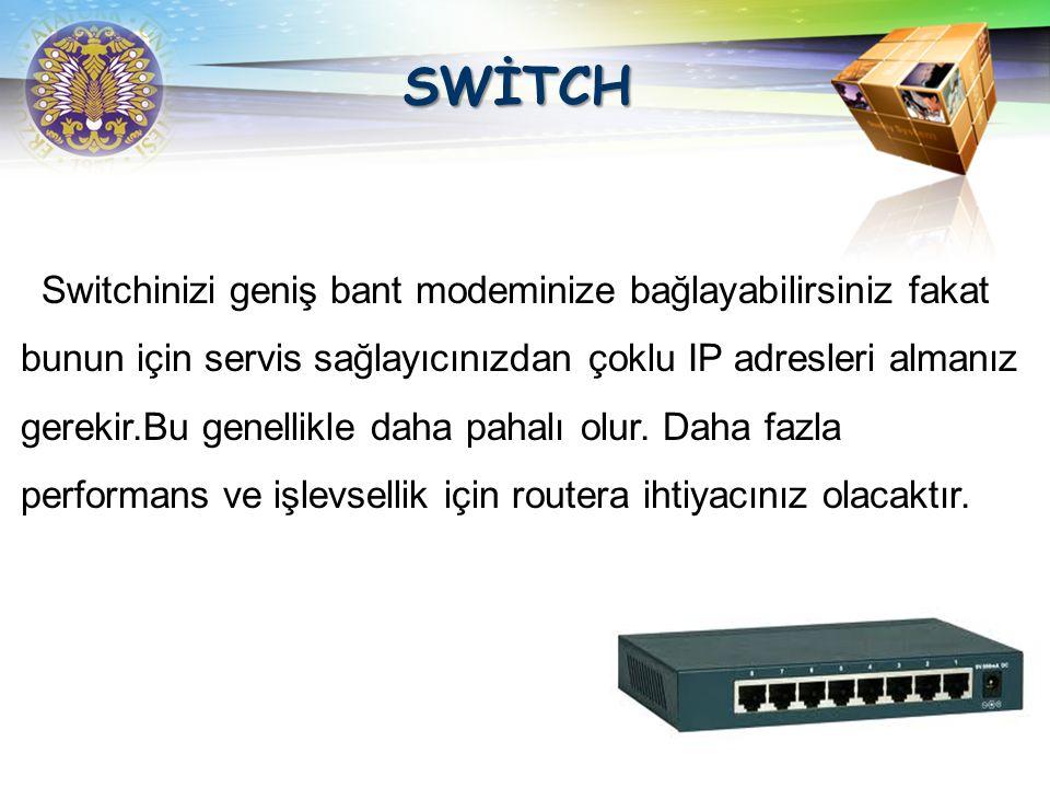 LOGO  Switchler aynı network deki bilgisayarları bağlamaya yararlar ve İnternet erişimi sağlamazlar. ICS aracılığıyla İnternet bağlantınızı paylaşabi