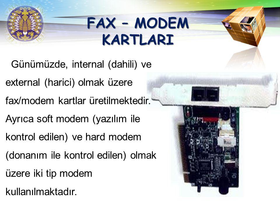 LOGO FAX – MODEM KARTLARI Günümüzde, internal (dahili) ve external (harici) olmak Üzere fax/modem kartlar üretilmektedir. Ayrıca soft modem (yazılım i