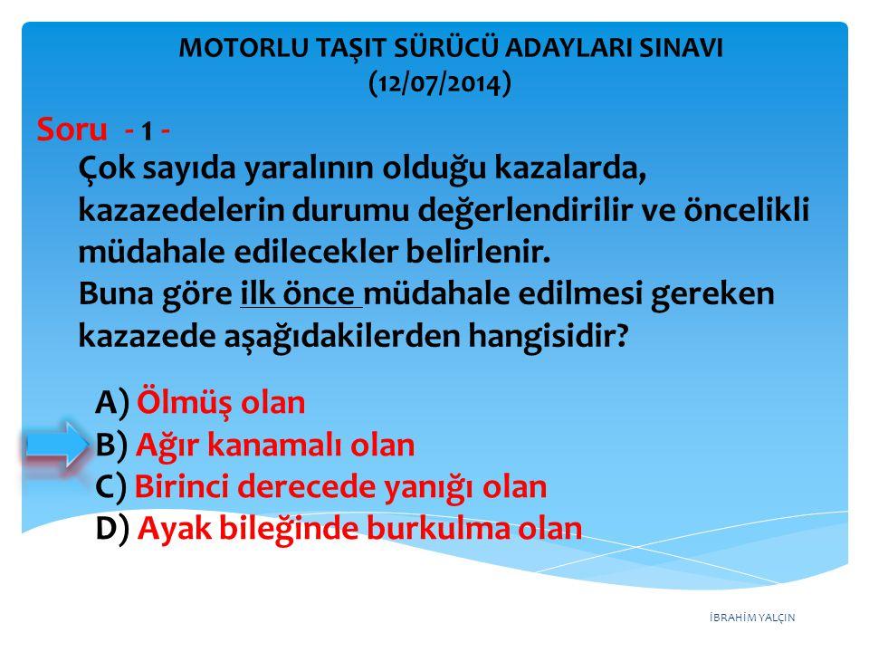 İBRAHİM YALÇIN MOTORLU TAŞIT SÜRÜCÜ ADAYLARI SINAVI (12/07/2014) Soru - 22 - Şekildeki trafik işareti aşağıdakilerden hangisini bildirir.